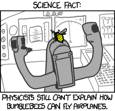 Did you know sociologists still can't explain why people keep repeating that urban legend about bumblebees not being able to fly?